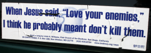 Bumper-Sticker-When-Jesus-said-love-your-enemies-he-probably-meant-don't-kill-735355