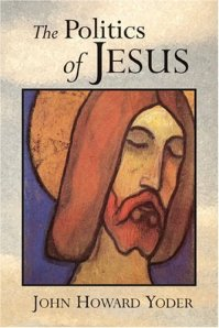 """The Politics of Jesus""  by John Yoder"
